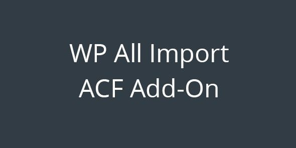 WP All Import  Advanced Custom Fields Add-On